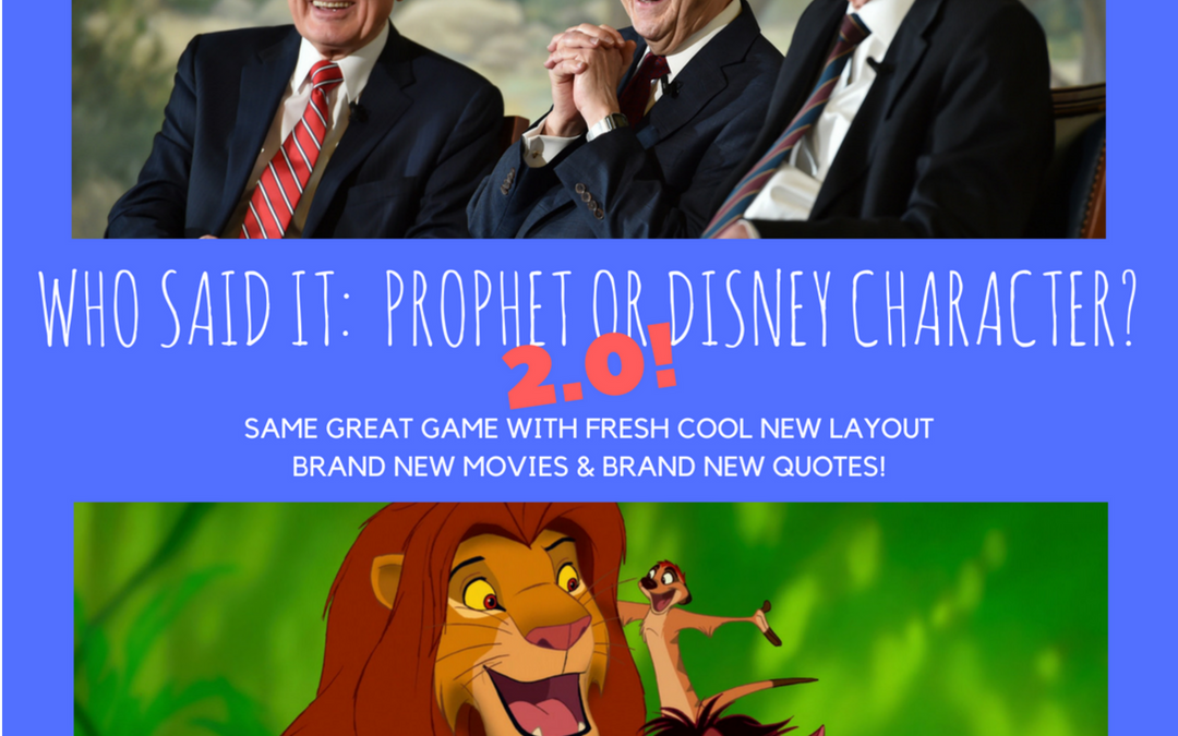 Who Said It: Prophet or Disney Character? 2.0!